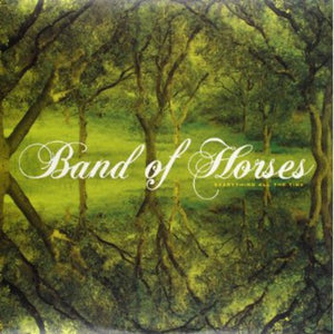 Band of Horses- Everything All the Time