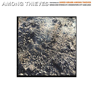 Jared Grabb Among Thieves- Among Thieves: Songs and Stories of a Midwestern City 1680-1964