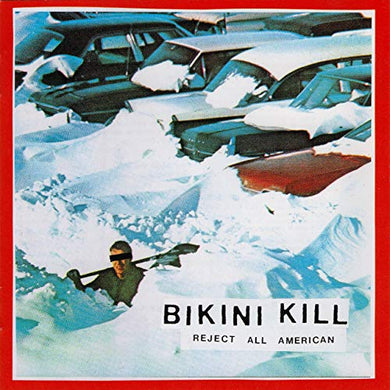 Bikini Kill- Reject All American