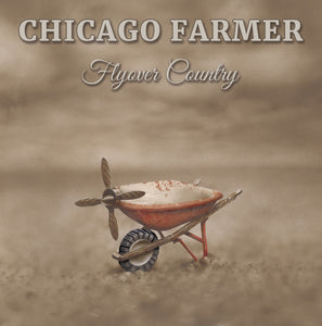 Chicago Farmer- Flyover Country