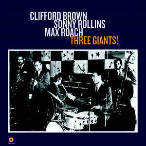 Clifford Brown, Sonny Rollins, & Max Roach- Three Giants!