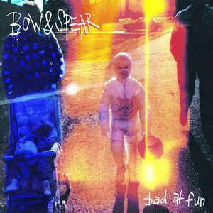 Bow & Spear- Bad At Fun