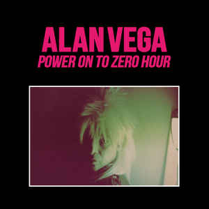 Alan Vega- Power On To Zero Hour