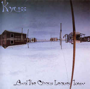 Kyuss- ...And The Circus Leaves Town