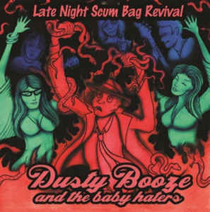 Dusty Booze & The Baby Haters- Late Night Scum Bag Revival