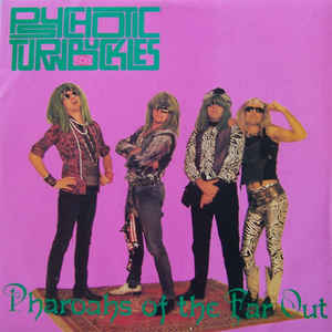 Psychotic Turnbuckles- Pharoahs of the Far Out