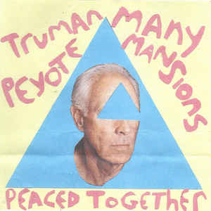 Truman Peyote/ Many Mansions- Peaced Together