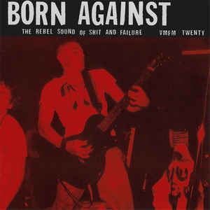 Born Against- The Rebel Sound of Shit And Failure