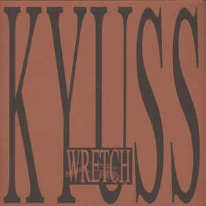 Kyuss- Wretch