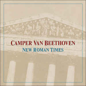 Camper Van Beethoven- New Roman Times: Expanded