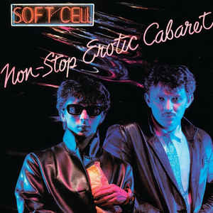 Soft Cell- Non-Stop Erotic Cabaret