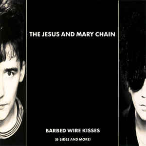 The Jesus and Mary Chain- Barbed Wire Kisses (B-Sides and More)