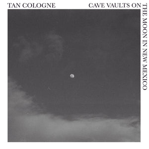 Tan Cologne- Cave Vaults on the Moon In New Mexico PREORDER OUT 2/14