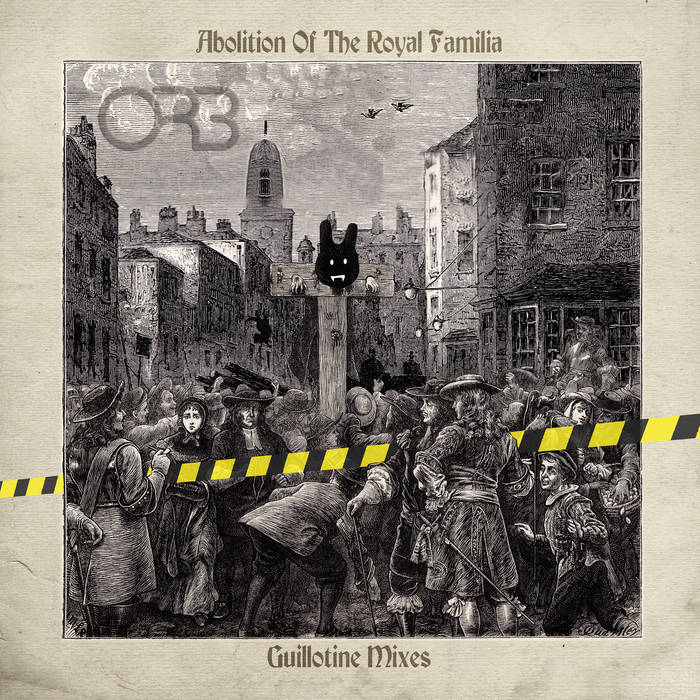 The Orb- Abolition of the Royal Familia- Guillotine Remixes PREORDER OUT 4/9/21