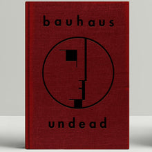 Load image into Gallery viewer, Kevin Haskins- Bauhaus Undead: The Visual History and Legacy of Bauhaus