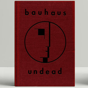 Kevin Haskins- Bauhaus Undead: The Visual History and Legacy of Bauhaus