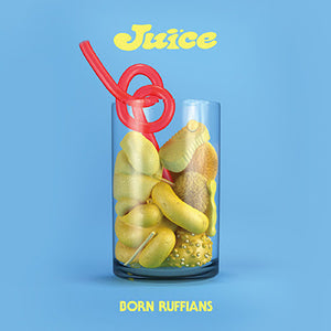 Born Ruffians- Juice PREORDER OUT 4/3