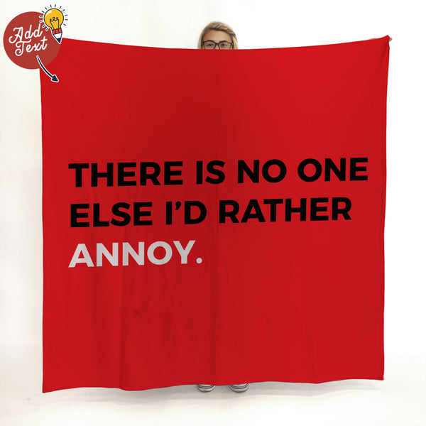 No One Else I'd Rather Annoy - Valentines - Personalised Blanket Throw