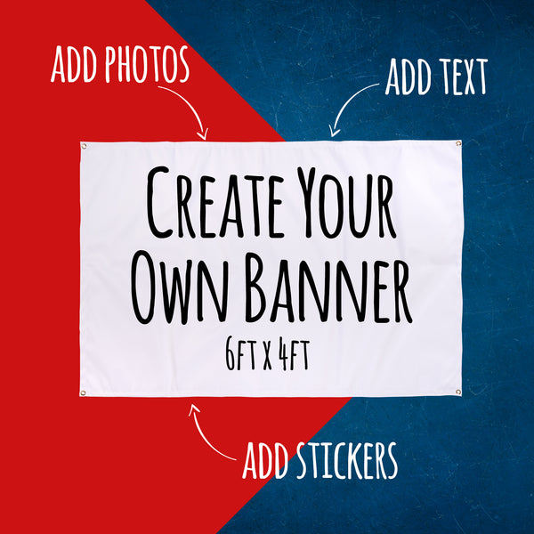 Create your own banner - 6ft x 4ft