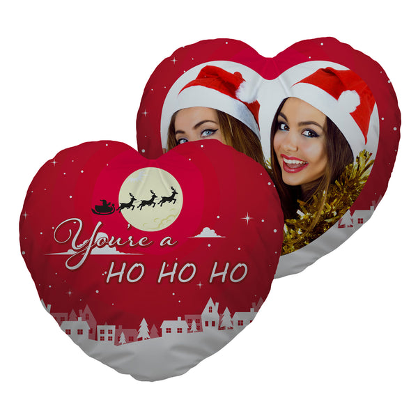 You're a Ho Ho Ho - Heart Shaped Photo Cushion