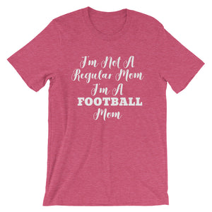 I'm Not A Regular Mom, I'm A Football Mom