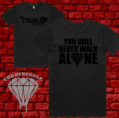 THE STRUGGLE - T-Shirt - Mens -You Will Never Walk Alone - Black on Black