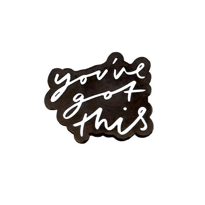You've Got This Enamel Pin