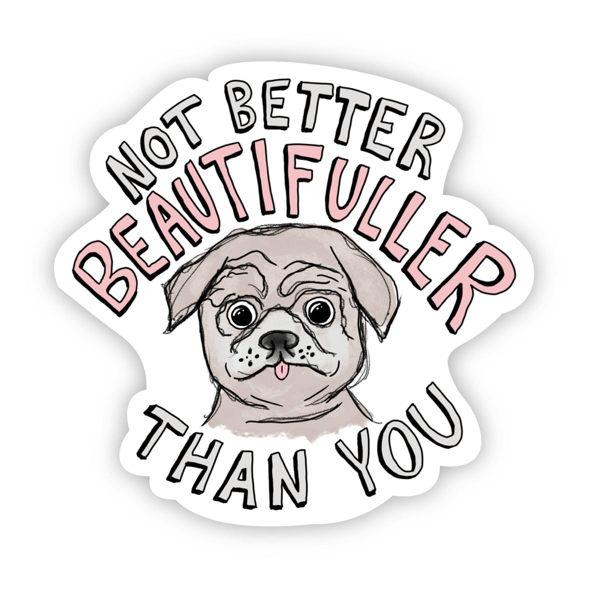 Not Better Beautifuller Than You Sticker