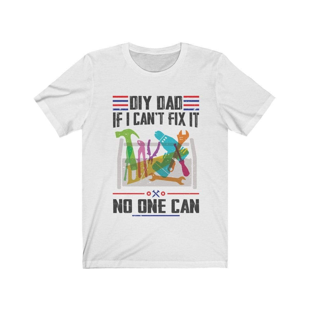 Printify T-Shirt White / L DIY Dad If I Can't Fix It No One Can