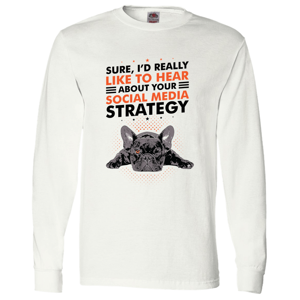 PrintTech Adult Long Sleeve Tee S / White SOCIAL MEDIA STRATEGY | Adult Long Sleeve Tee