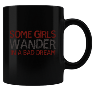 PrintTech Coffee Mug - Black Sublimated Only SOME GIRLS WANDER IN A BAD DREAM  | Coffee Mug - Black