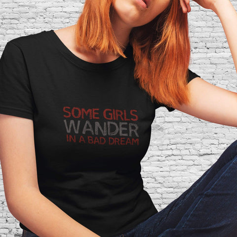 Image of PrintTech Adult Unisex T-Shirt S / Black SOME GIRLS WANDER IN A BAD DREAM - Unisex Tshirt