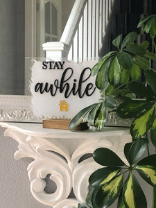 Stay awhile acrylic sign