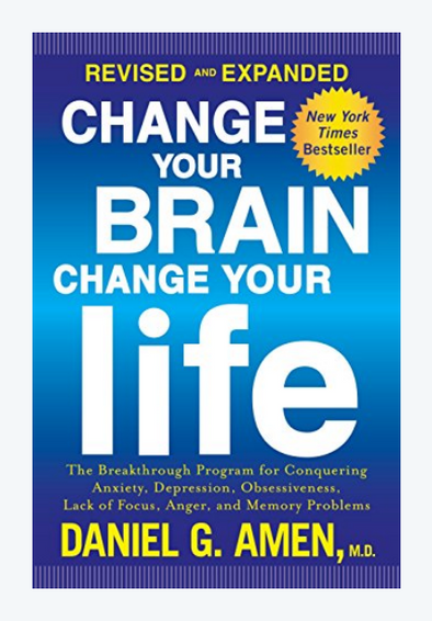 Change Your Brain, Change Your Life (Revised and Expanded): The Breakthrough Program for Conquering Anxiety, Depression…