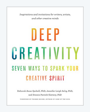 Deep Creativity: Seven Ways to Spark Your Creative Spirit