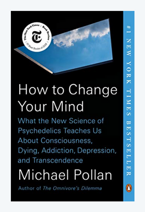 How to Change Your Mind: What the New Science of Psychedelics Teaches Us About Consciousness, Dying, Addiction…