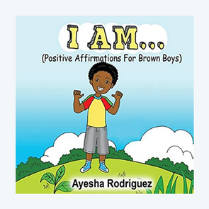 I Am…: Positive Affirmations for Brown Boys