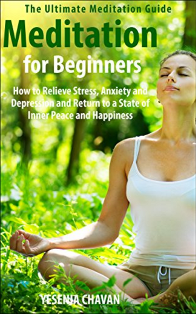 Meditation: Meditation for Beginners – How to Relieve Stress, Anxiety and Depression and Return to a State of Inner…