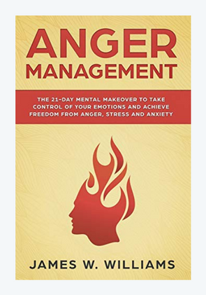 Anger Management:The 21-Day Mental Makeover to Take Control of  Your Emotions and Achieve Freedom from Anger, Stress…