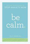 Be Calm: Proven Techniques to Stop Anxiety Now