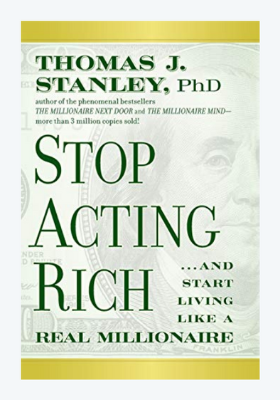 Stop Acting Rich: …And Start Living Like A Real Millionaire
