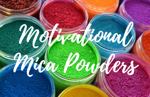 MOTIVATIONAL MICA POWDERS