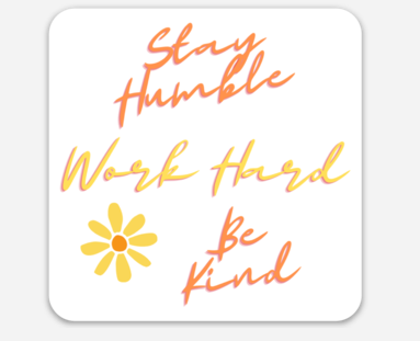 Stay Humble Work Hard Be Kind Sticker - New
