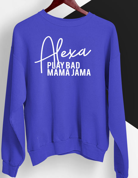 Alexa Play Bad Mama Jama Sweatshirt