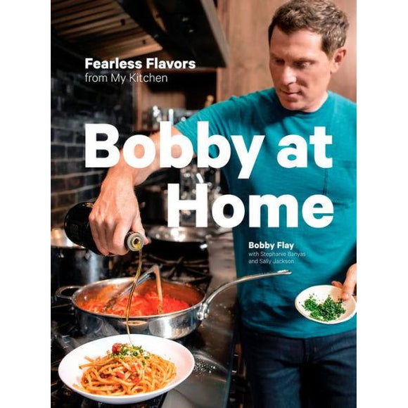 Bobby at Home: Fearless Flavors from My Kitchen