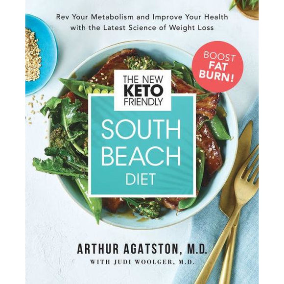 The New Keto-Friendly South Beach Diet: Rev Your Metabolism and Improve Your Health with the Latest Science of Weight Loss