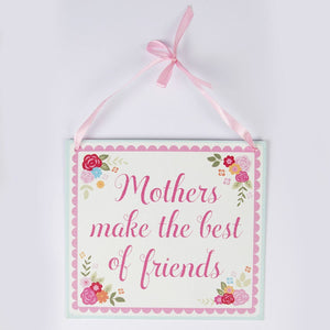 Mothers Make The Best of Friends Plaque- Special gift for mum