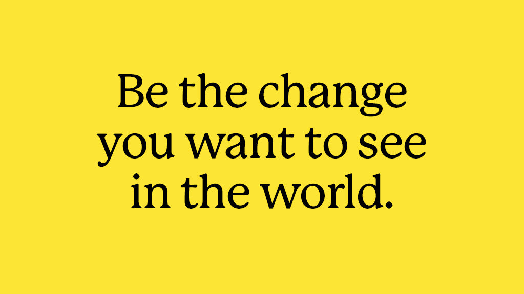 """Image of Andy Okay quote saying """"Be the change you want to see in the world"""""""