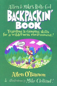 Allen and Mike's Really Cool Backpackin' Book: Traveling & camping skills for a wilderness environment / Edition 1