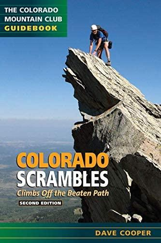 Colorado Scrambles: Climbs Beyond the Beaten Path